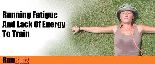 running fatigue and lack of energy to train
