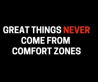great things never comes from comfort zones