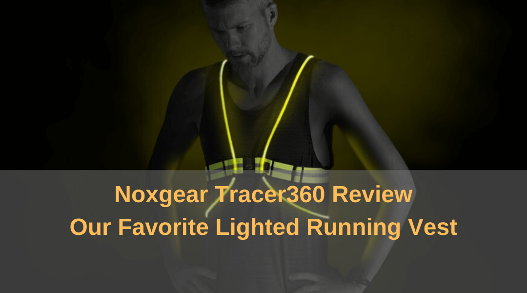 Noxgear Tracer360 Review - Our Favorite Lighted Running Vest